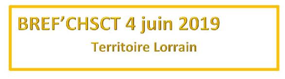BREF'CHSCT Lorraine 4 juin 2019